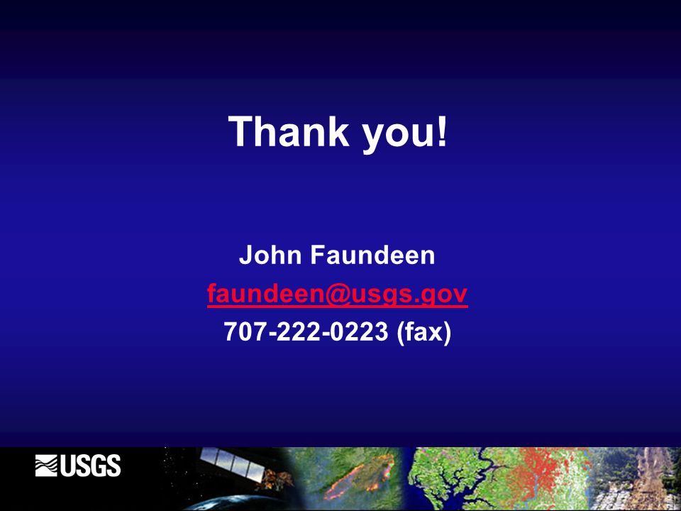 Thank you! John Faundeen faundeen@usgs.gov 707-222-0223 (fax)