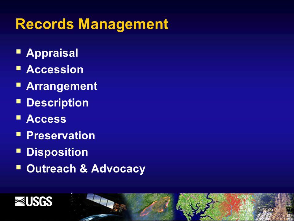 Records Management  Appraisal  Accession  Arrangement  Description  Access  Preservation  Disposition  Outreach & Advocacy