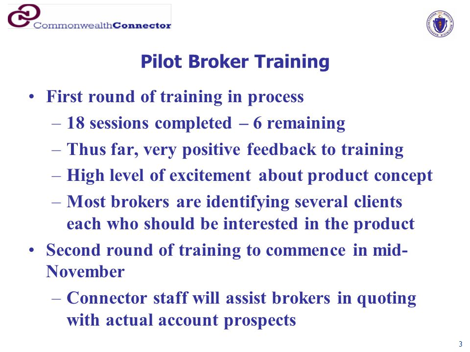 Pilot Broker Training First round of training in process –18 sessions completed – 6 remaining –Thus far, very positive feedback to training –High leve