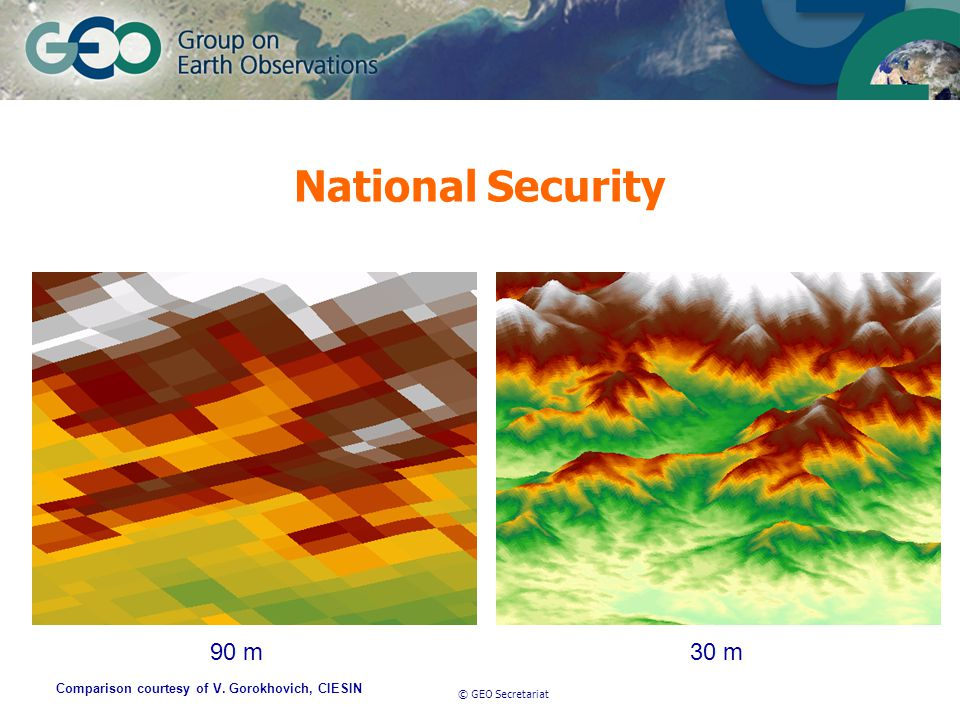 © GEO Secretariat 90 m30 m Comparison courtesy of V. Gorokhovich, CIESIN National Security
