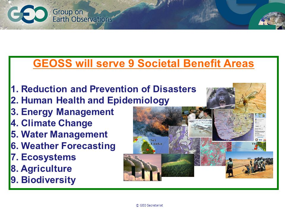 © GEO Secretariat GEOSS will serve 9 Societal Benefit Areas 1.
