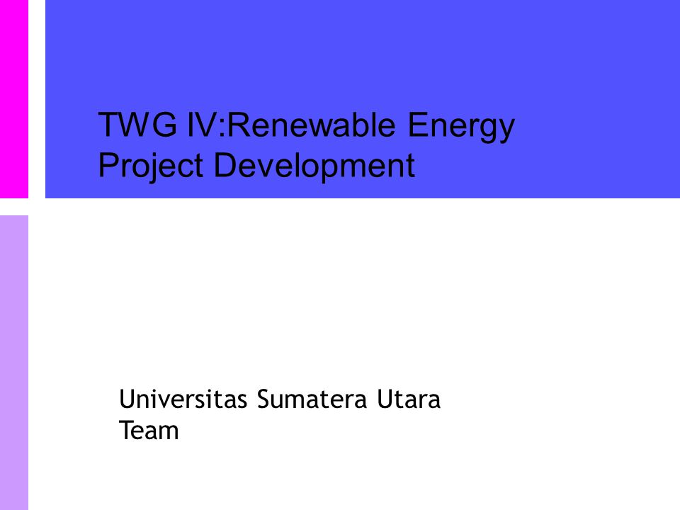 Universitas Sumatera Utara Team TWG IV:Renewable Energy Project Development