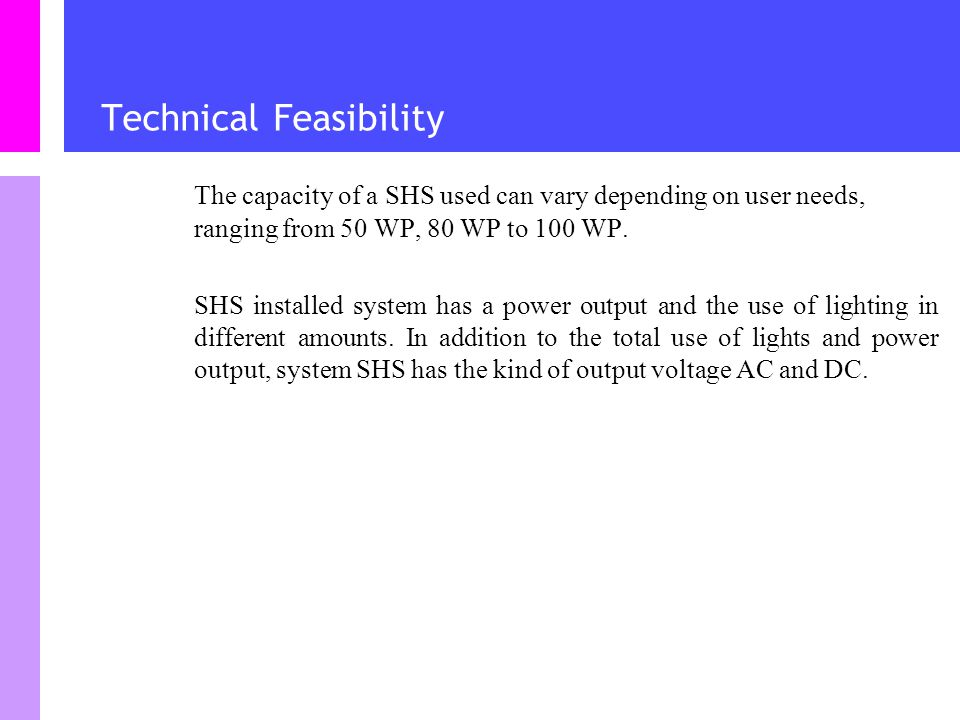 Technical Feasibility The capacity of a SHS used can vary depending on user needs, ranging from 50 WP, 80 WP to 100 WP.