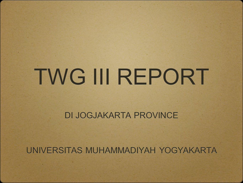 TWG III REPORT DI JOGJAKARTA PROVINCE UNIVERSITAS MUHAMMADIYAH YOGYAKARTA DI JOGJAKARTA PROVINCE UNIVERSITAS MUHAMMADIYAH YOGYAKARTA