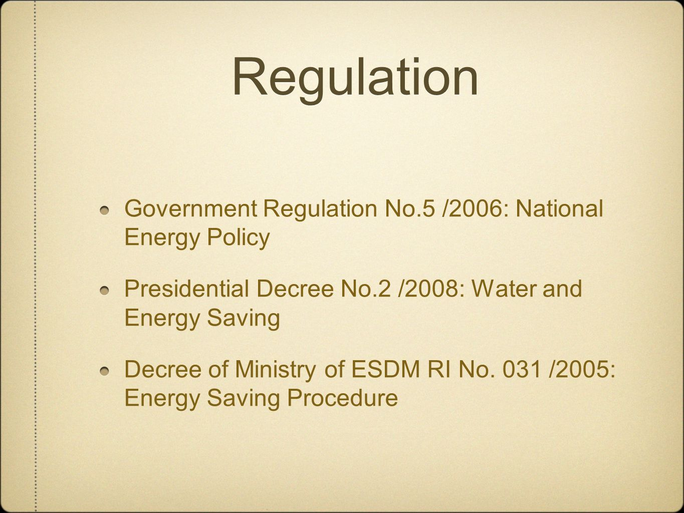 Regulation Government Regulation No.5 /2006: National Energy Policy Presidential Decree No.2 /2008: Water and Energy Saving Decree of Ministry of ESDM RI No.