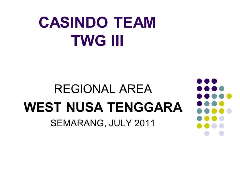 CASINDO TEAM TWG III REGIONAL AREA WEST NUSA TENGGARA SEMARANG, JULY 2011