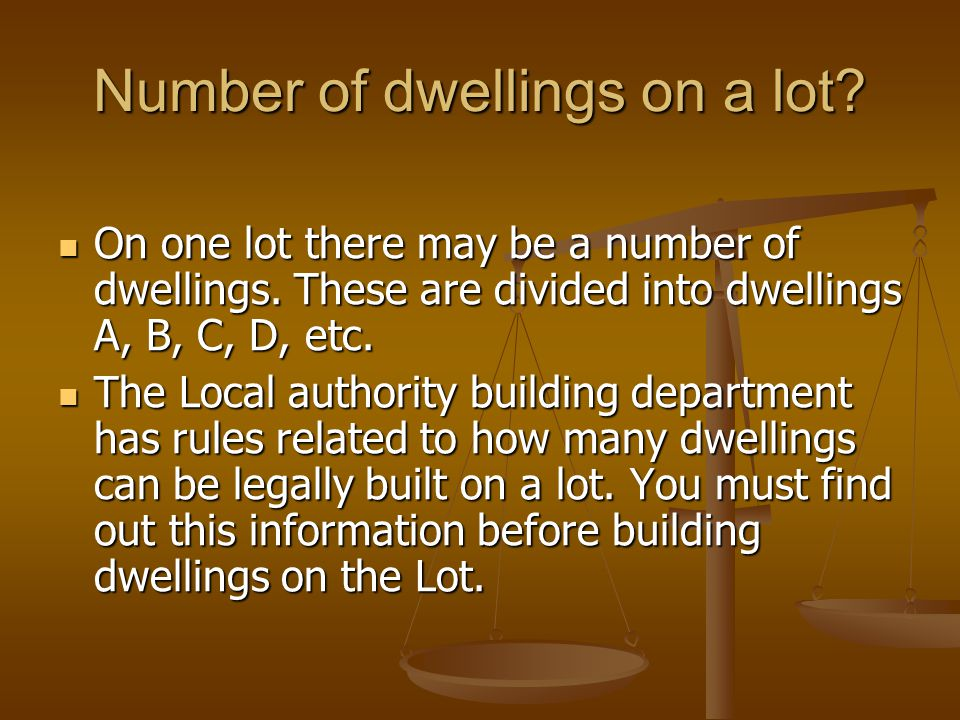 Number of dwellings on a lot? On one lot there may be a number of dwellings. These are divided into dwellings A, B, C, D, etc. On one lot there may be