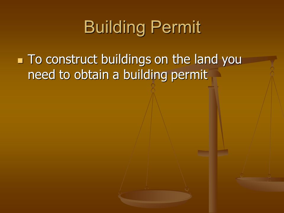 Building Permit To construct buildings on the land you need to obtain a building permit To construct buildings on the land you need to obtain a buildi