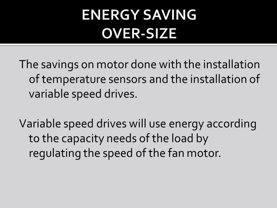 The savings on motor done with the installation of temperature sensors and the installation of variable speed drives.