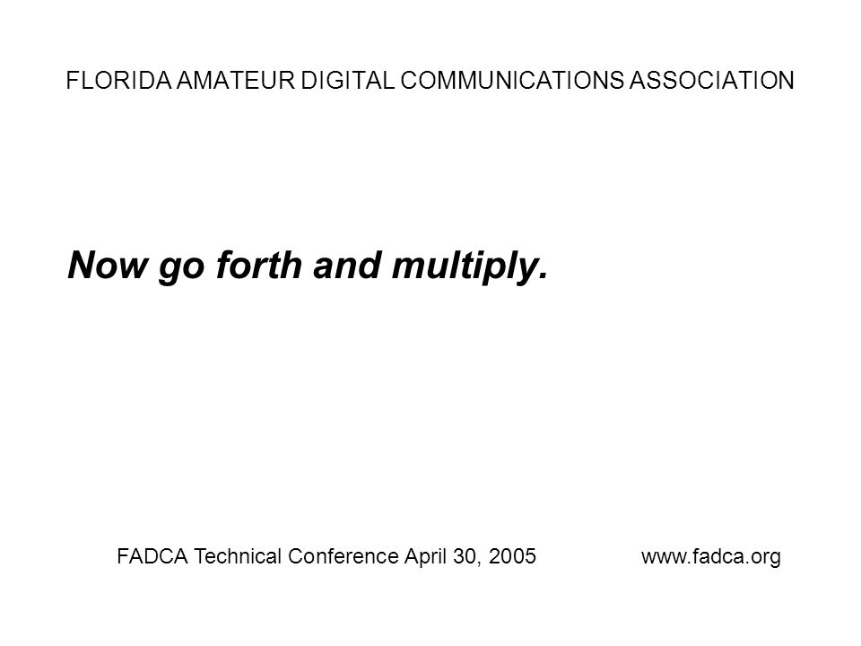 FLORIDA AMATEUR DIGITAL COMMUNICATIONS ASSOCIATION Now go forth and multiply.