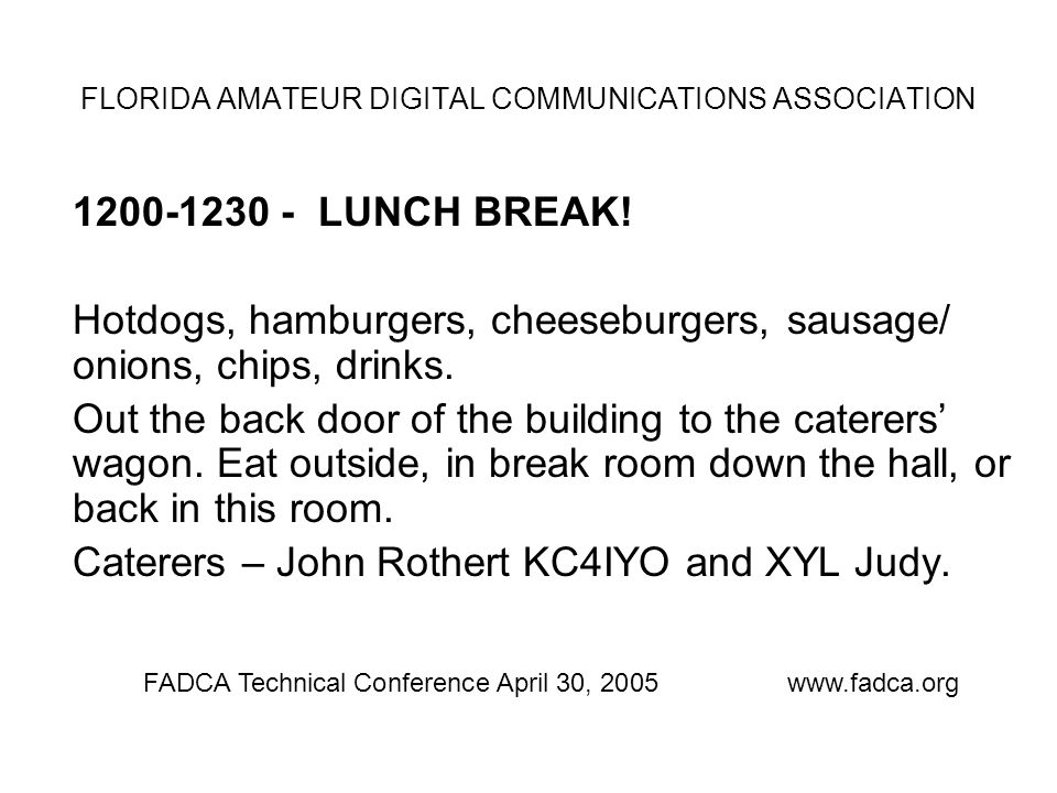 1200-1230 - LUNCH BREAK. Hotdogs, hamburgers, cheeseburgers, sausage/ onions, chips, drinks.