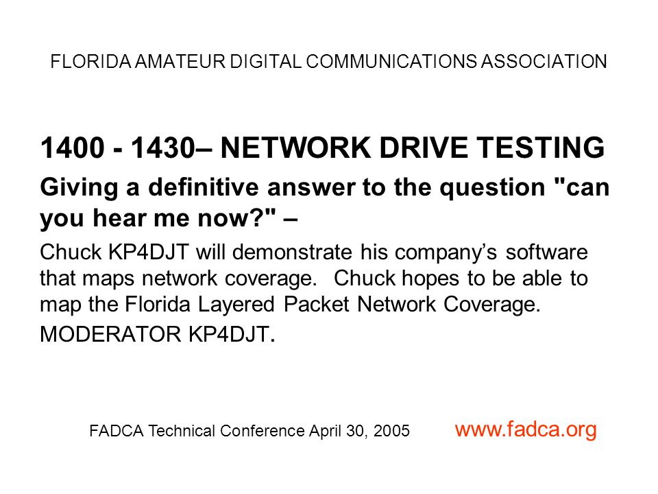 1400 - 1430– NETWORK DRIVE TESTING Giving a definitive answer to the question can you hear me now – Chuck KP4DJT will demonstrate his company's software that maps network coverage.