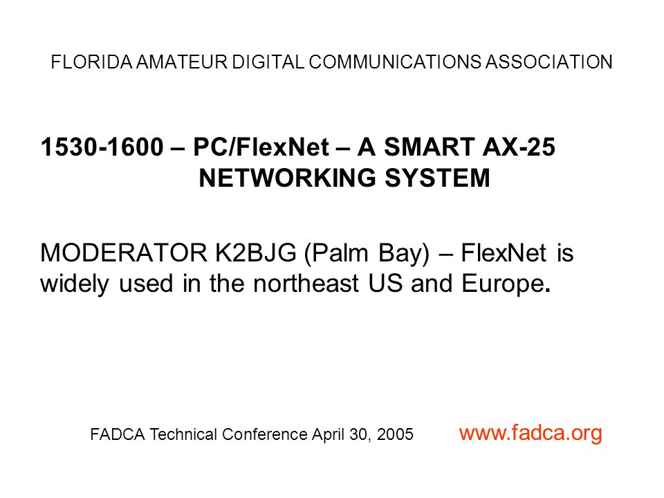1530-1600 – PC/FlexNet – A SMART AX-25 NETWORKING SYSTEM MODERATOR K2BJG (Palm Bay) – FlexNet is widely used in the northeast US and Europe.