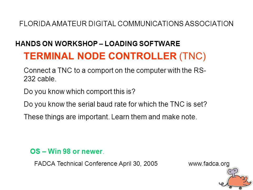 FLORIDA AMATEUR DIGITAL COMMUNICATIONS ASSOCIATION HANDS ON WORKSHOP – LOADING SOFTWARE FADCA Technical Conference April 30, 2005www.fadca.org AIRMAIL – PRIMARY PROGRAM FOR E-MAIL ACCESS ON HF Also may be used on packet to automatically link to a Telpac node for e-mail transfers.
