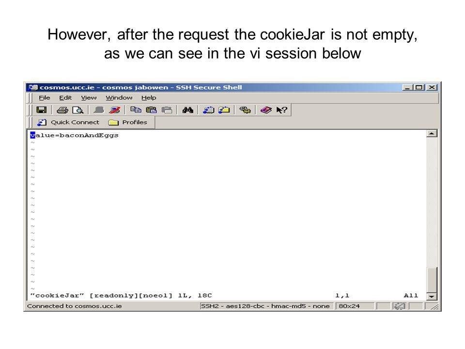 However, after the request the cookieJar is not empty, as we can see in the vi session below