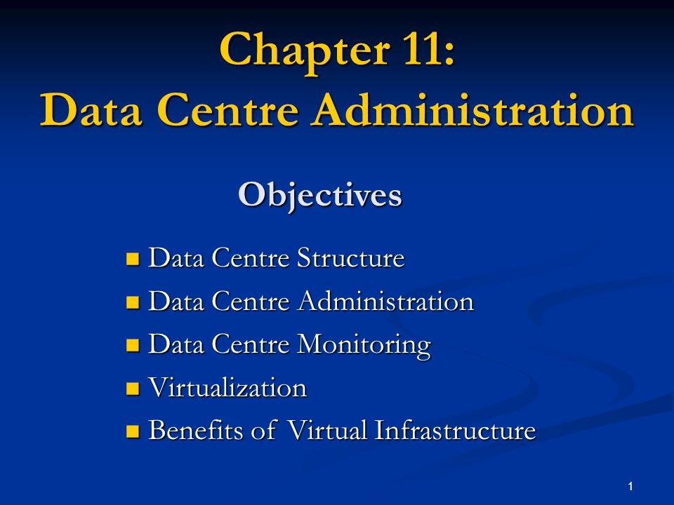 1 Chapter 11: Data Centre Administration Objectives Data Centre Structure Data Centre Structure Data Centre Administration Data Centre Administration Data Centre Monitoring Data Centre Monitoring Virtualization Virtualization Benefits of Virtual Infrastructure Benefits of Virtual Infrastructure
