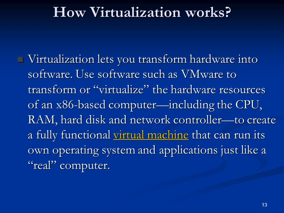 13 How Virtualization works. Virtualization lets you transform hardware into software.