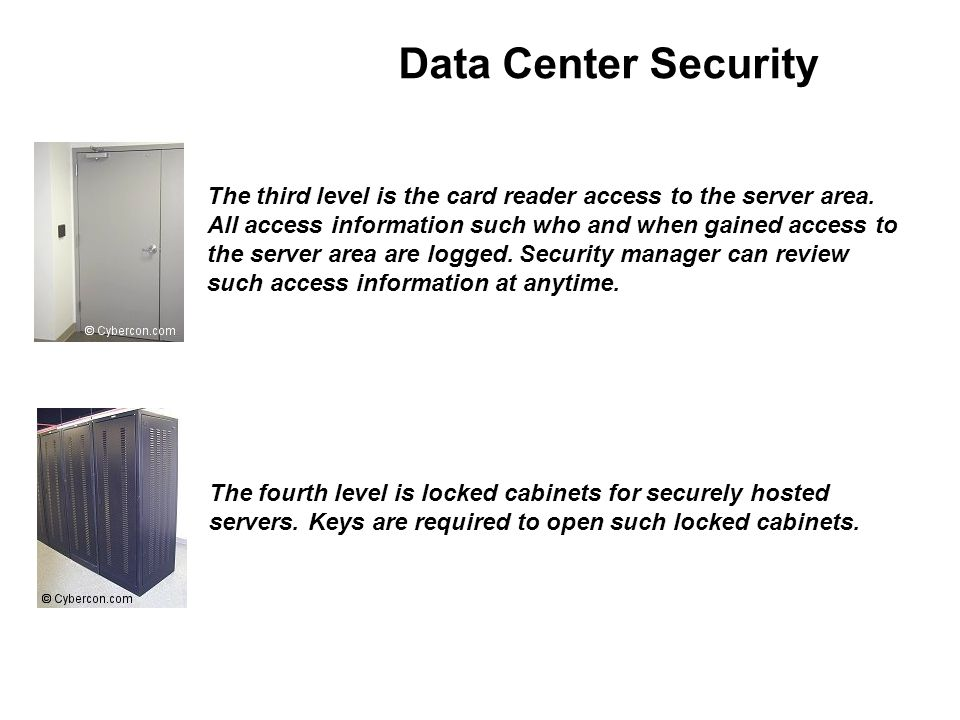 Data Center Security The third level is the card reader access to the server area.