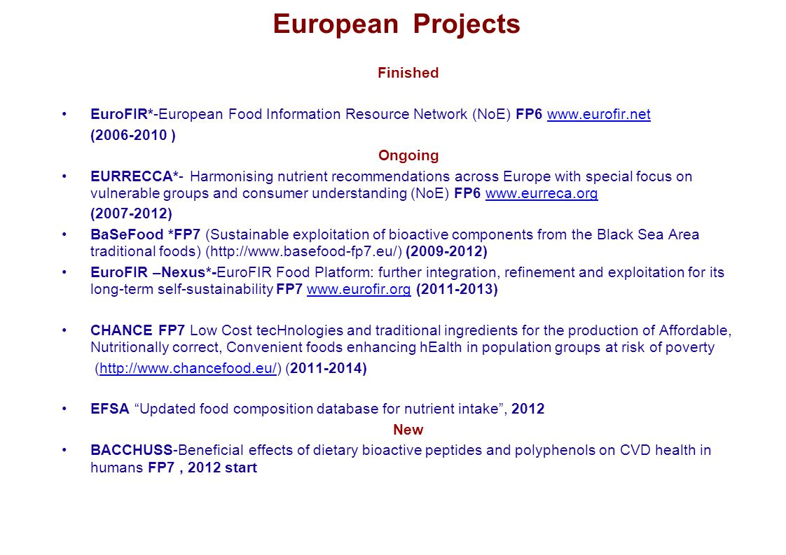European Projects Finished EuroFIR*-European Food Information Resource Network (NoE) FP6 www.eurofir.netwww.eurofir.net (2006-2010 ) Ongoing EURRECCA*