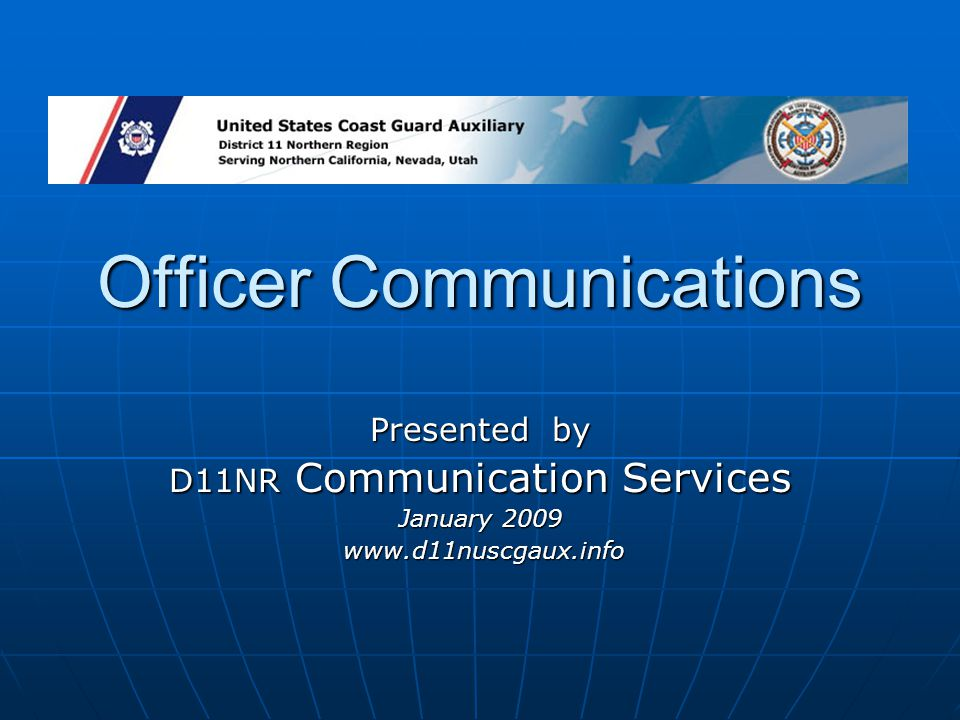 Officer Communications Presented by D11NR Communication Services January 2009 www.d11nuscgaux.info www.d11nuscgaux.info