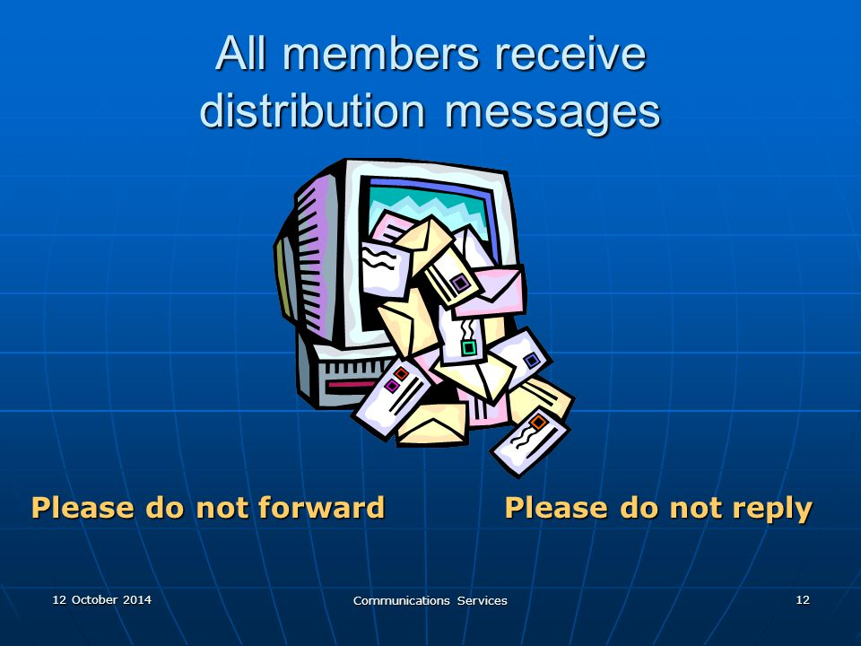 12 October 201412 October 201412 October 2014 Communications Services 12 All members receive distribution messages Please do not forward Please do not reply