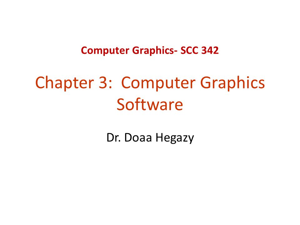 Computer Graphics- SCC 342 Chapter 3: Computer Graphics Software Dr. Doaa Hegazy