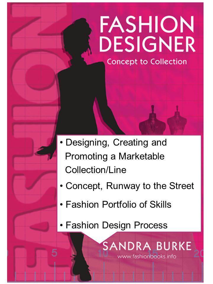 Fashion Designer – Concept to Collection ISBN: 978-0-9582391-2-7 Sandra Burke Fashion and the Design Process Chapter 1 – pages 10-17 © Fashion Designer – Sandra Burke