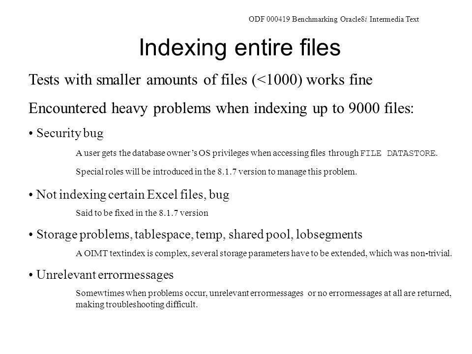 Indexing entire files Tests with smaller amounts of files (<1000) works fine Encountered heavy problems when indexing up to 9000 files: Security bug A user gets the database owner's OS privileges when accessing files through FILE DATASTORE.