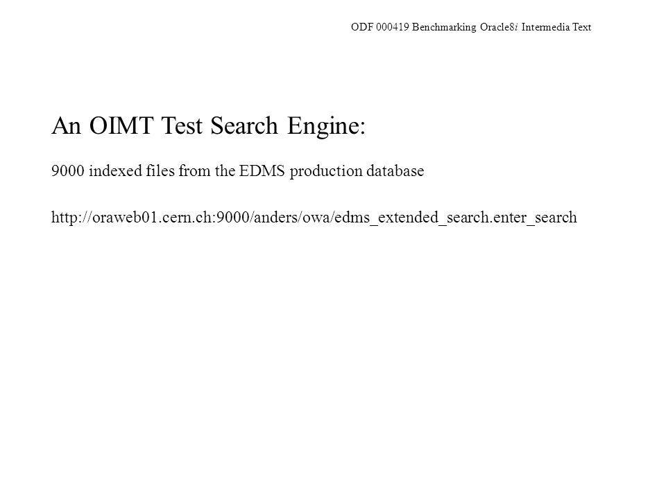 An OIMT Test Search Engine: 9000 indexed files from the EDMS production database http://oraweb01.cern.ch:9000/anders/owa/edms_extended_search.enter_search