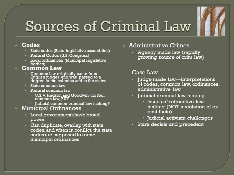 Codes State codes (State legislative assemblies) Federal Codes (U.S. Congress) Local ordinances (Municipal legislative bodies)  Common Law Common l