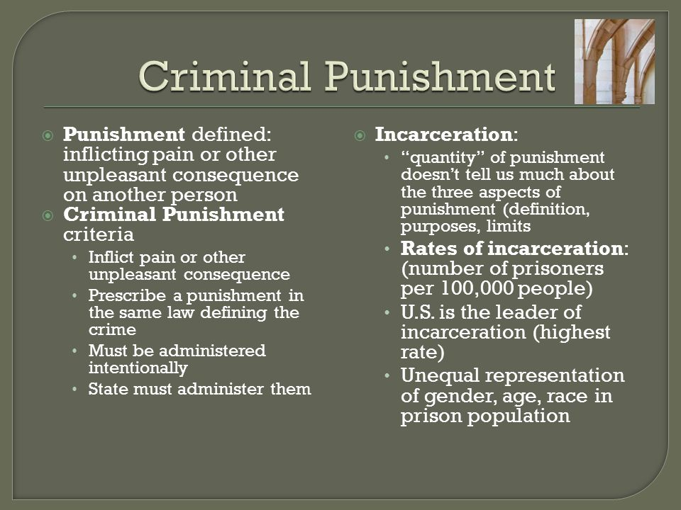  Punishment defined: inflicting pain or other unpleasant consequence on another person  Criminal Punishment criteria Inflict pain or other unpleasan