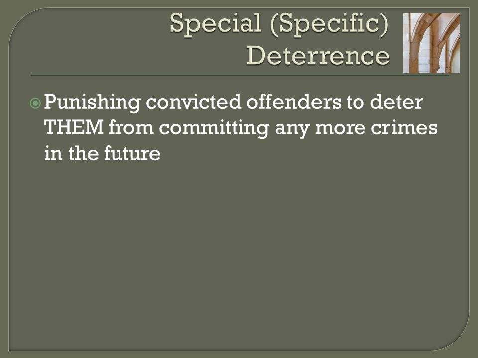  Punishing convicted offenders to deter THEM from committing any more crimes in the future