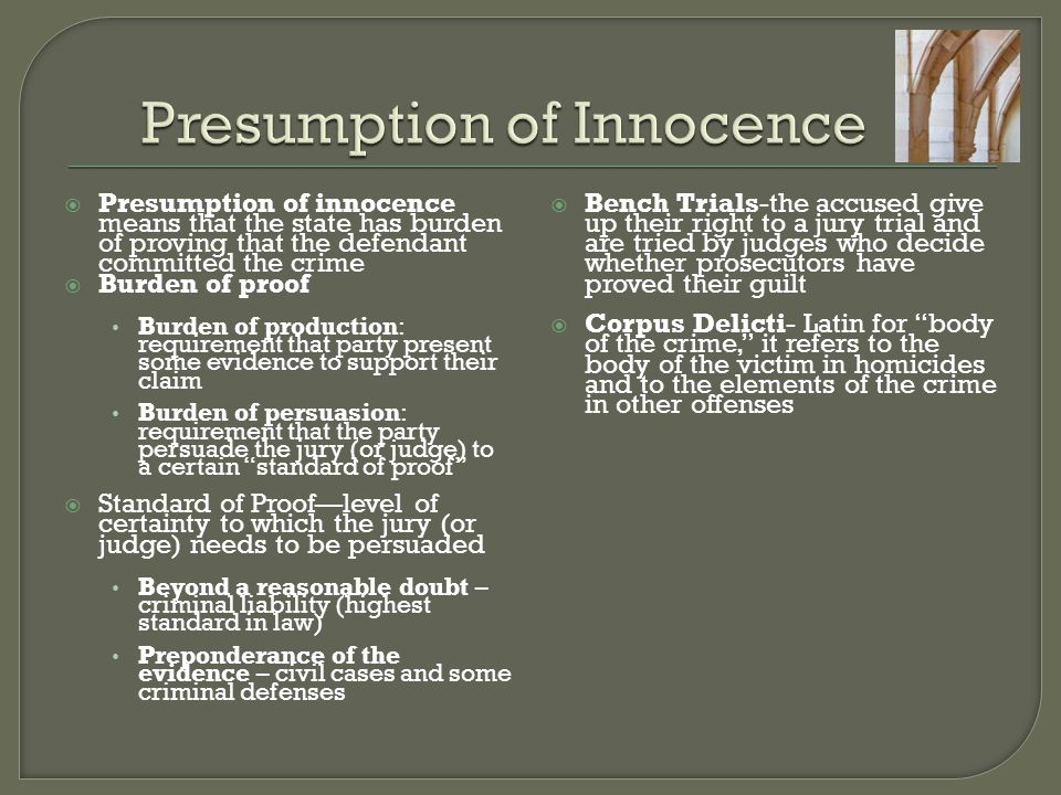 Presumption of innocence means that the state has burden of proving that the defendant committed the crime  Burden of proof Burden of production: r