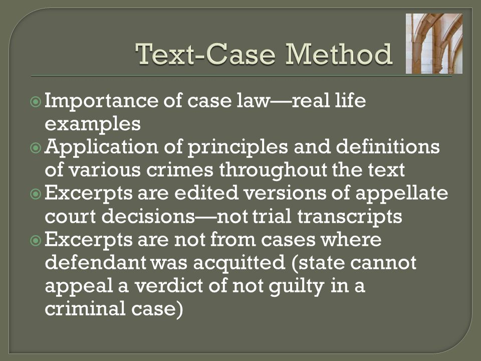  Importance of case law—real life examples  Application of principles and definitions of various crimes throughout the text  Excerpts are edited ve