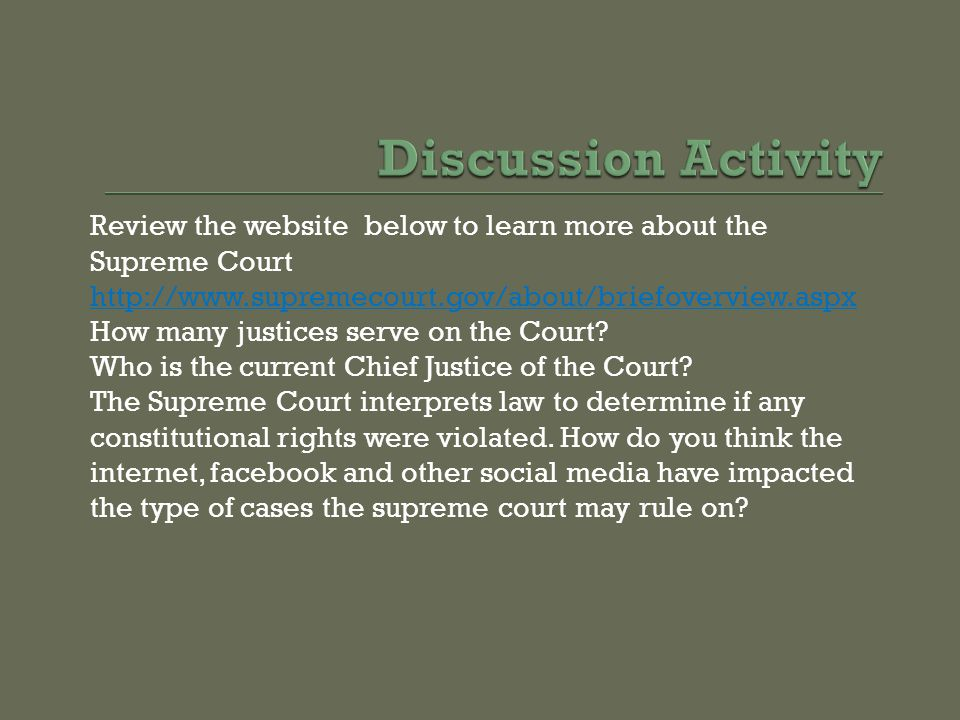 Review the website below to learn more about the Supreme Court http://www.supremecourt.gov/about/briefoverview.aspx How many justices serve on the Cou