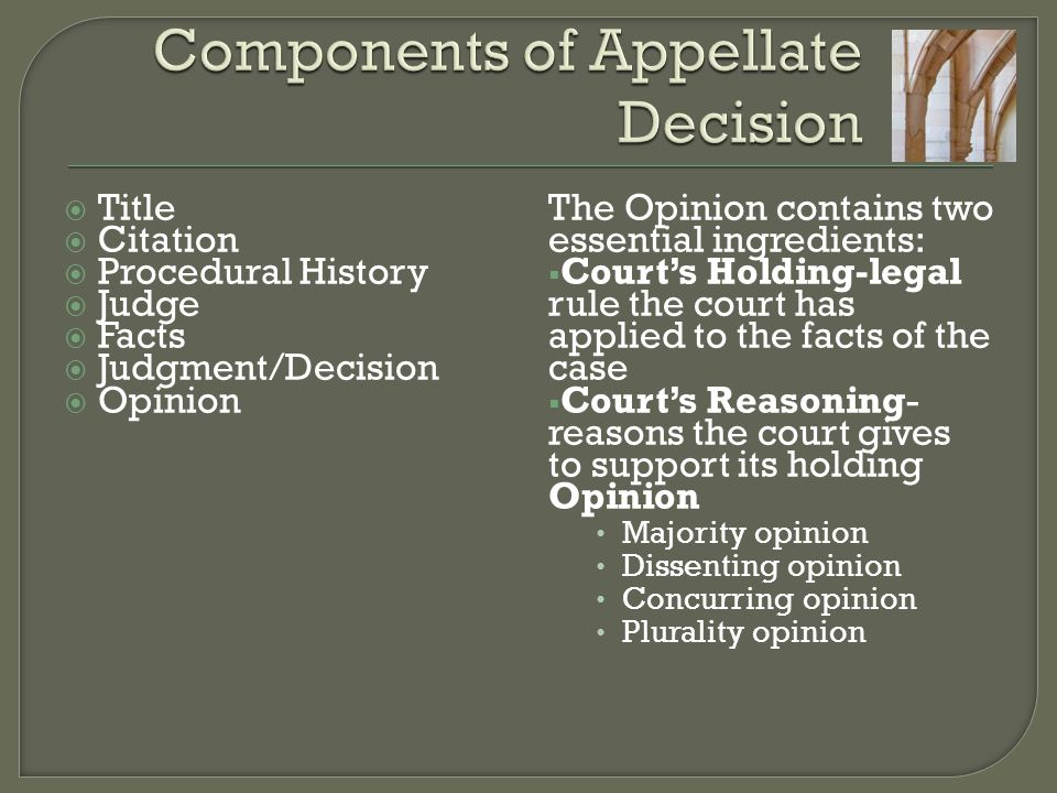  Title  Citation  Procedural History  Judge  Facts  Judgment/Decision  Opinion The Opinion contains two essential ingredients:  Court's Holdin