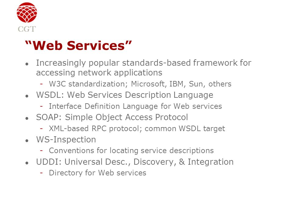 """Web Services"" l Increasingly popular standards-based framework for accessing network applications -W3C standardization; Microsoft, IBM, Sun, others l"