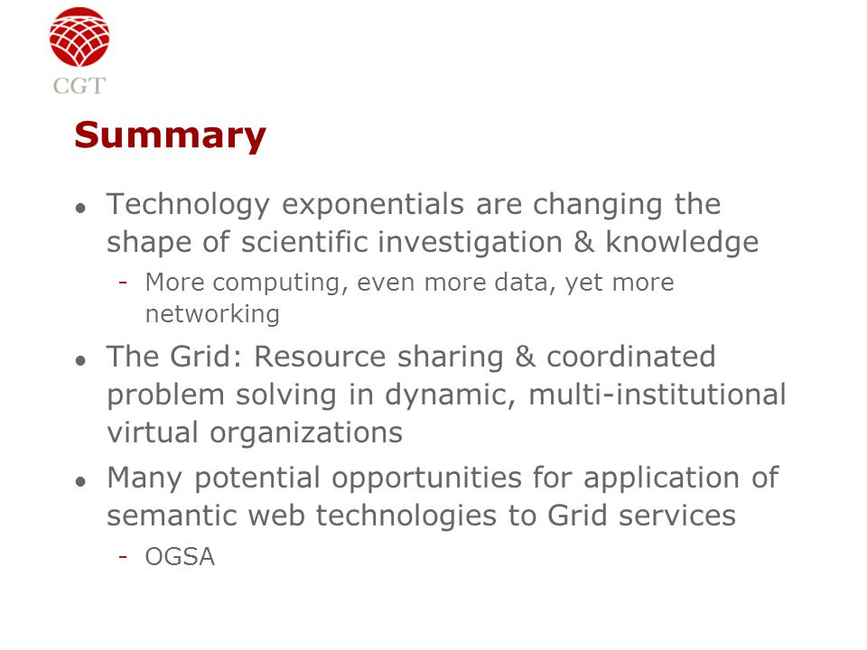 Summary l Technology exponentials are changing the shape of scientific investigation & knowledge -More computing, even more data, yet more networking