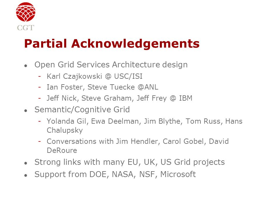 Partial Acknowledgements l Open Grid Services Architecture design -Karl Czajkowski @ USC/ISI -Ian Foster, Steve Tuecke @ANL -Jeff Nick, Steve Graham,