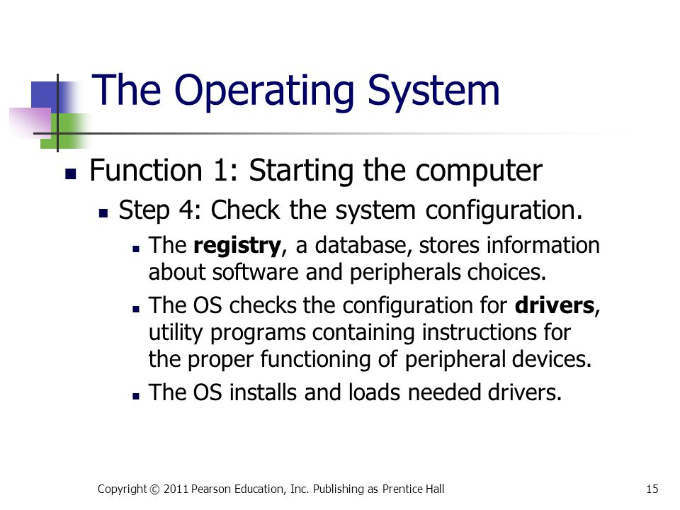 The Operating System Function 1: Starting the computer Step 4: Check the system configuration. The registry, a database, stores information about soft