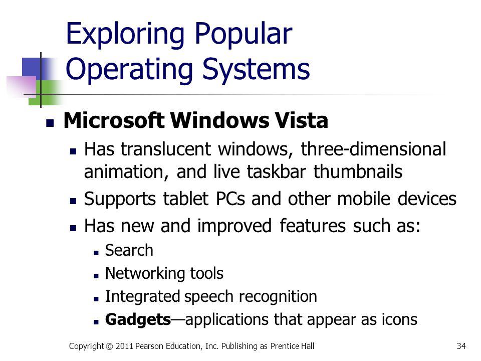 Exploring Popular Operating Systems Microsoft Windows Vista Has translucent windows, three-dimensional animation, and live taskbar thumbnails Supports