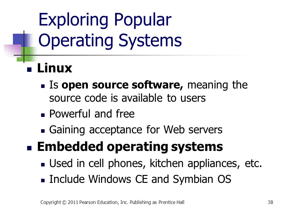 Exploring Popular Operating Systems Linux Is open source software, meaning the source code is available to users Powerful and free Gaining acceptance