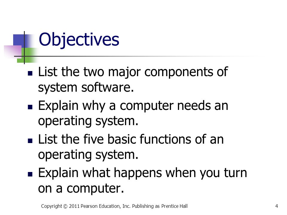 List the two major components of system software. Explain why a computer needs an operating system. List the five basic functions of an operating syst