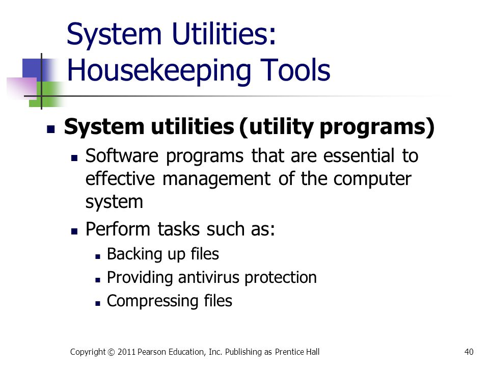 System Utilities: Housekeeping Tools System utilities (utility programs) Software programs that are essential to effective management of the computer