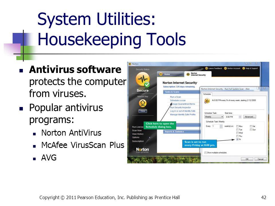 System Utilities: Housekeeping Tools Antivirus software protects the computer from viruses. Popular antivirus programs: Norton AntiVirus McAfee VirusS