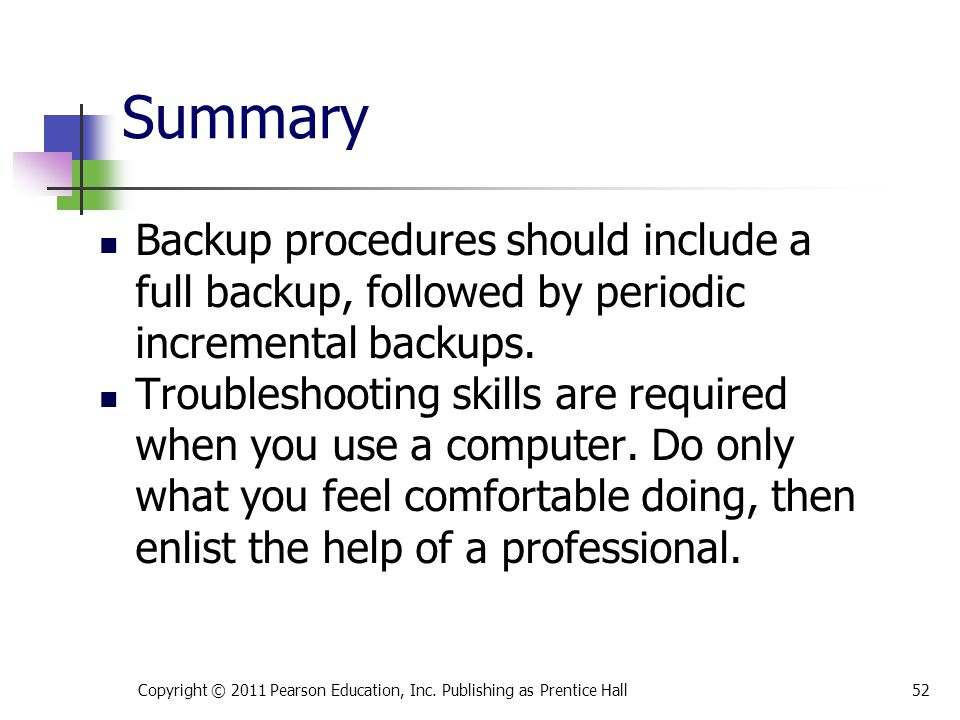 Backup procedures should include a full backup, followed by periodic incremental backups. Troubleshooting skills are required when you use a computer.
