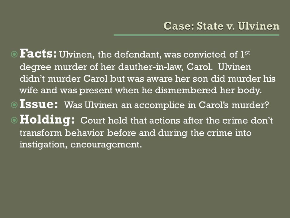  Facts: Ulvinen, the defendant, was convicted of 1 st degree murder of her dauther-in-law, Carol.