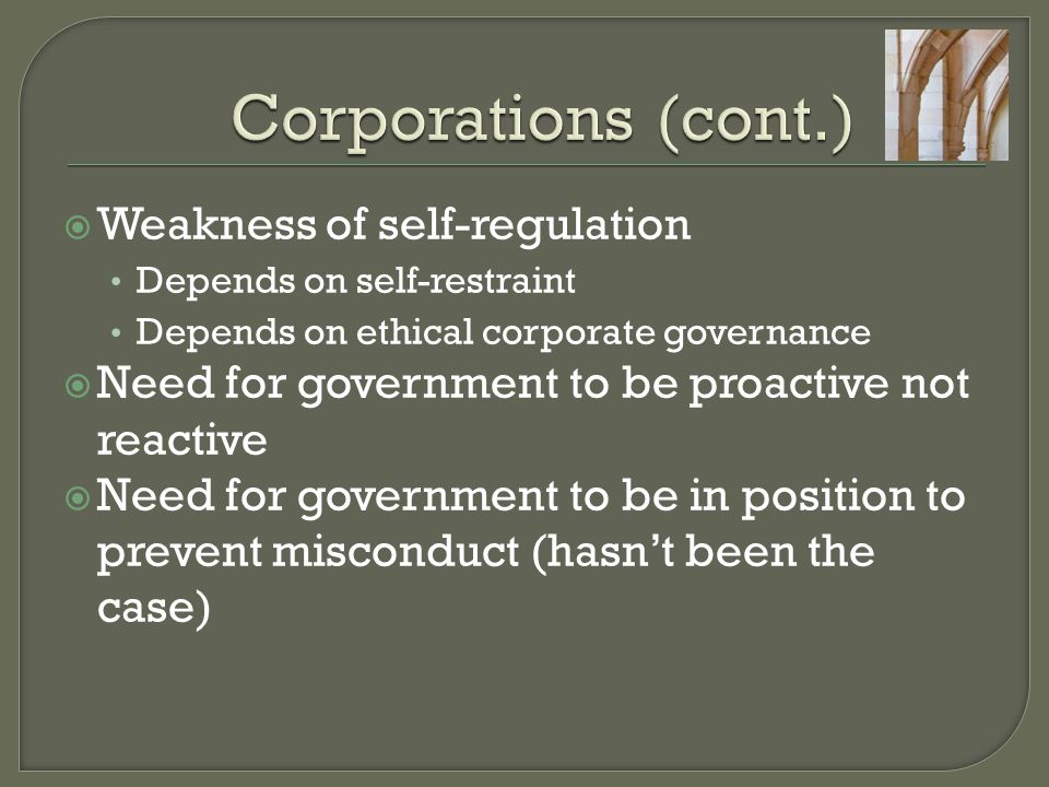  Weakness of self-regulation Depends on self-restraint Depends on ethical corporate governance  Need for government to be proactive not reactive  N