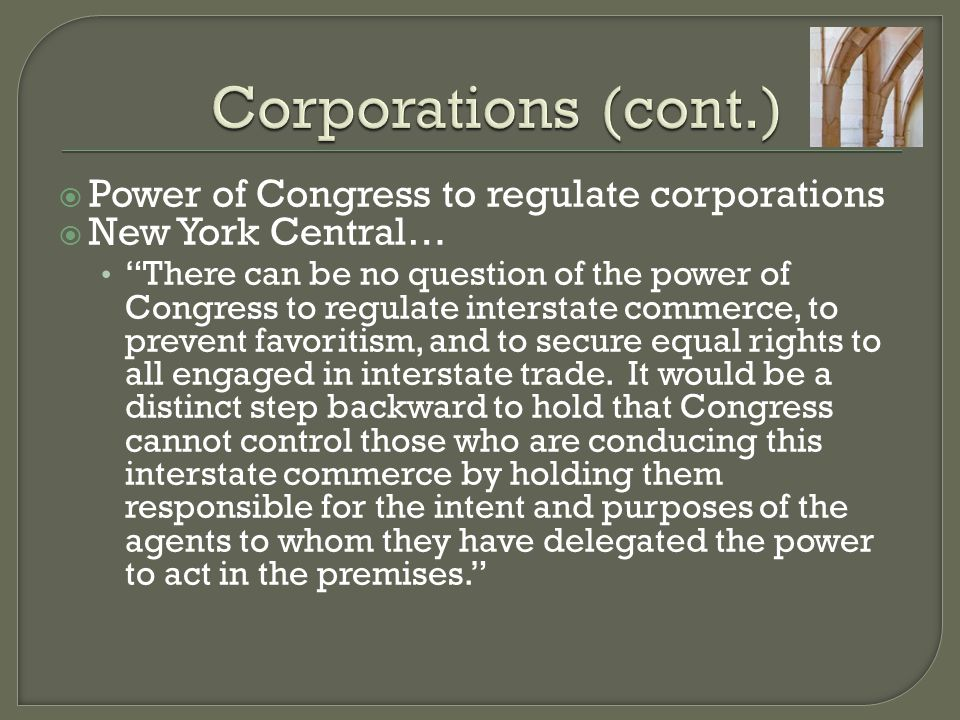 """ Power of Congress to regulate corporations  New York Central… """"There can be no question of the power of Congress to regulate interstate commerce, t"""