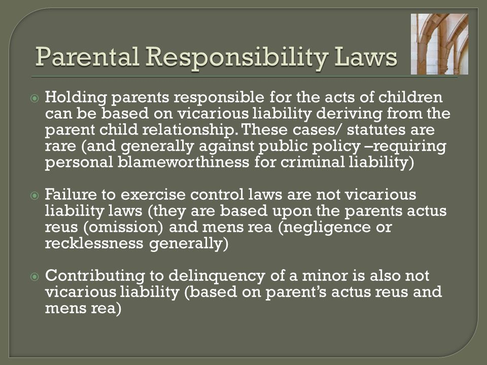 Holding parents responsible for the acts of children can be based on vicarious liability deriving from the parent child relationship. These cases/ s